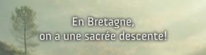En Bretagne on a une sacrée descente ? Venez le vérifier sur Terres de Bretagne !